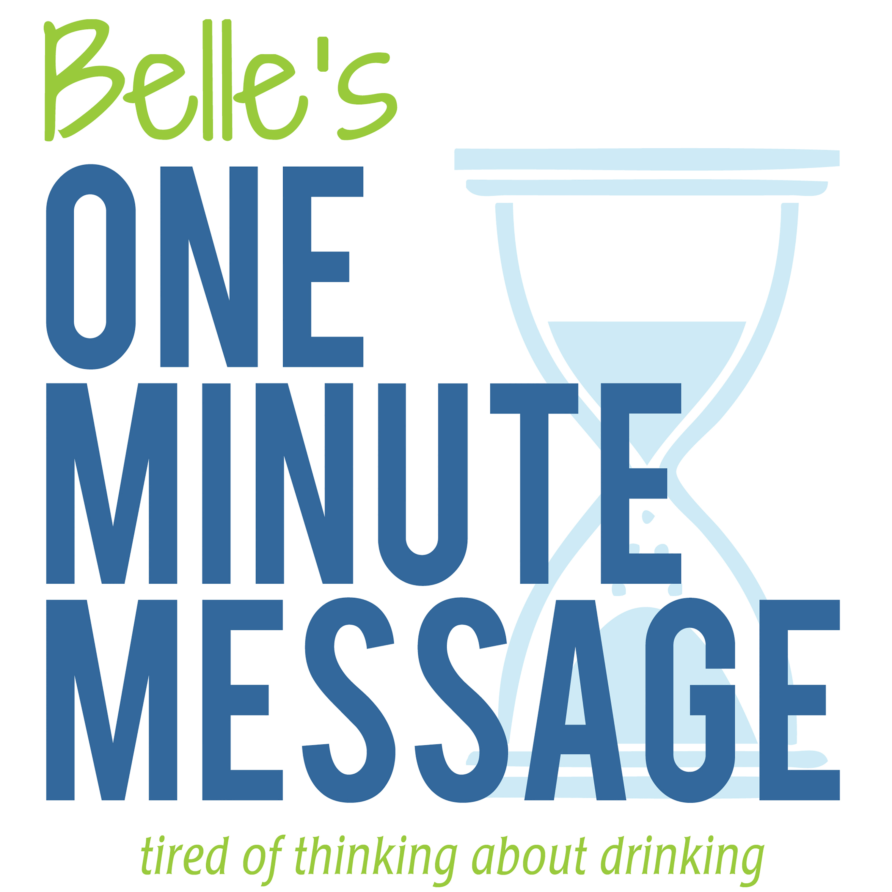 Belle's One Minute Messages | Sober Talk | Recovery | Alcohol | Stop Drinking | Daily Meditations | Sobriety